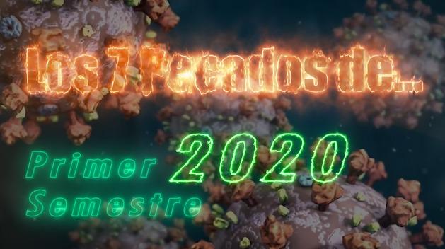 Los 7 pecados de primer semestre 2020